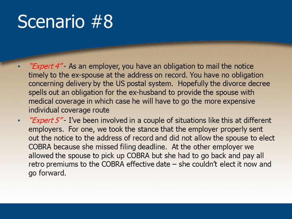 Scenario #8 Expert 4 - As an employer, you have an obligation to mail the notice timely to the ex-spouse at the address on record.