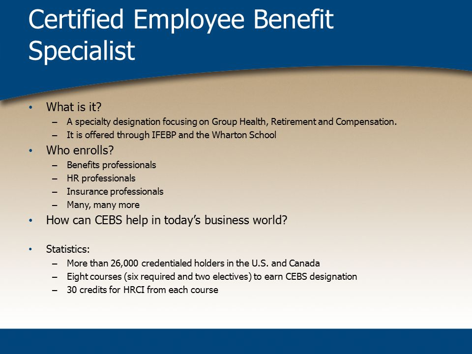 Certified Employee Benefit Specialist What is it.