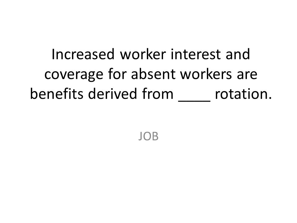 Increased worker interest and coverage for absent workers are benefits derived from ____ rotation. JOB