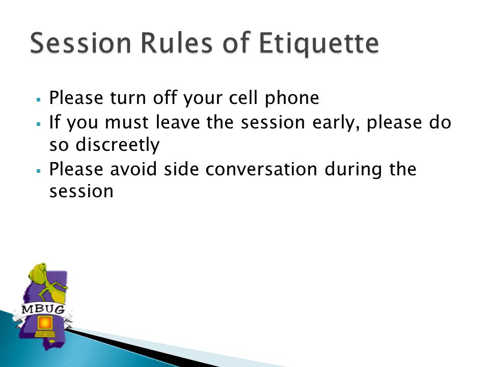  Please turn off your cell phone  If you must leave the session early, please do so discreetly  Please avoid side conversation during the session