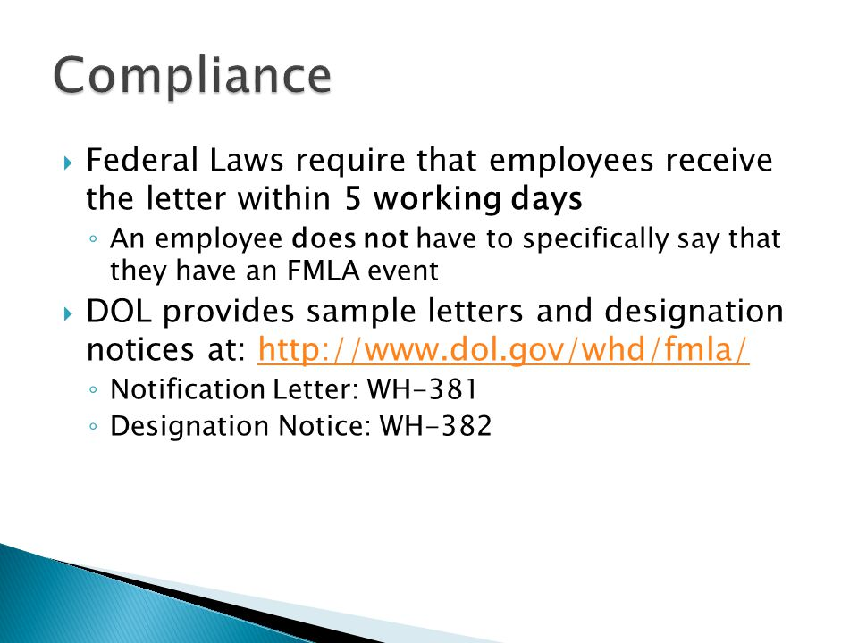  Federal Laws require that employees receive the letter within 5 working days ◦ An employee does not have to specifically say that they have an FMLA