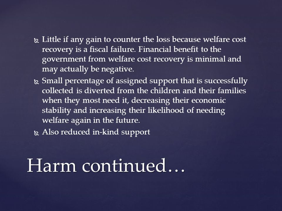   Little if any gain to counter the loss because welfare cost recovery is a fiscal failure.