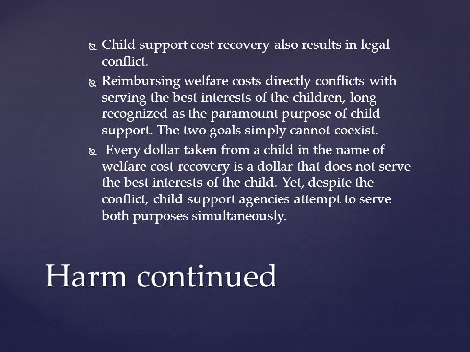   Child support cost recovery also results in legal conflict.
