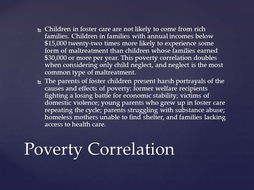   Children in foster care are not likely to come from rich families.