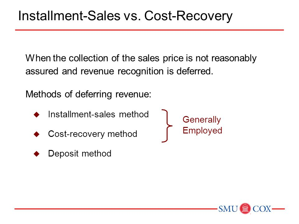 When the collection of the sales price is not reasonably assured and revenue recognition is deferred. Methods of deferring revenue:  Installment-sale