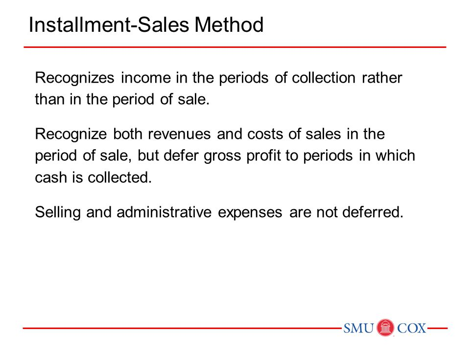 Recognizes income in the periods of collection rather than in the period of sale. Recognize both revenues and costs of sales in the period of sale, bu