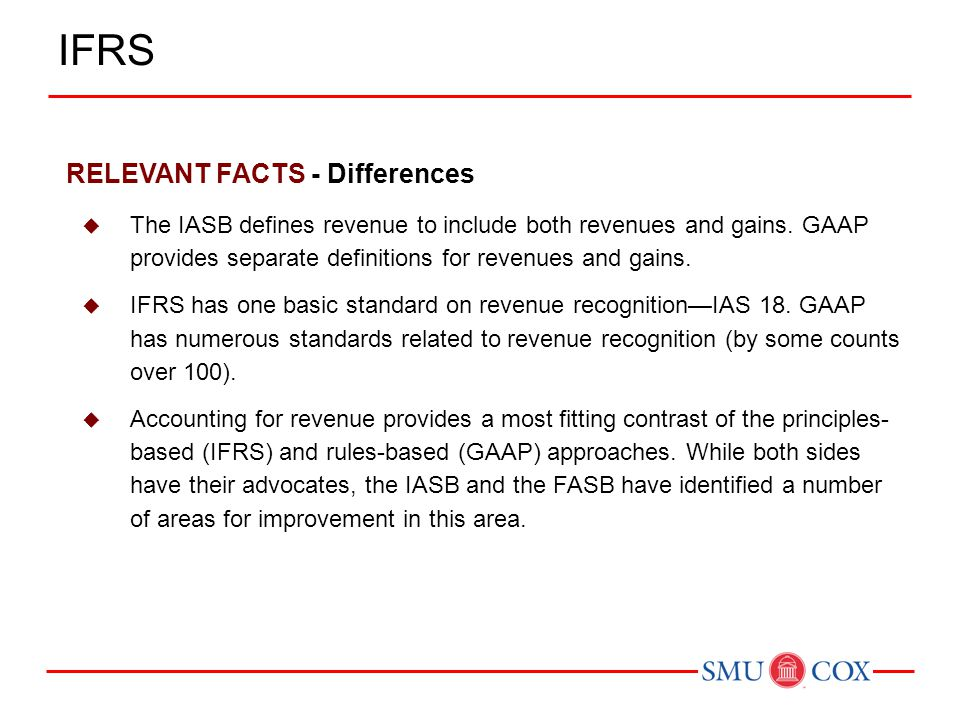 RELEVANT FACTS - Differences  The IASB defines revenue to include both revenues and gains. GAAP provides separate definitions for revenues and gains.