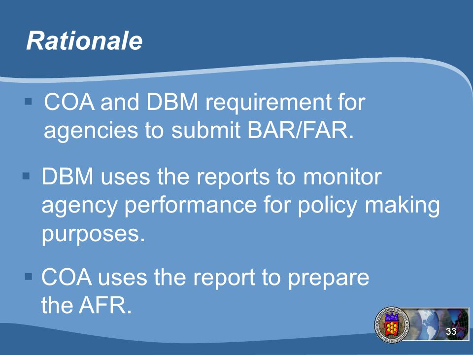 33 Rationale  COA and DBM requirement for agencies to submit BAR/FAR.