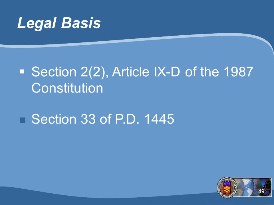 49 Legal Basis n Section 33 of P.D. 1445  Section 2(2), Article IX-D of the 1987 Constitution