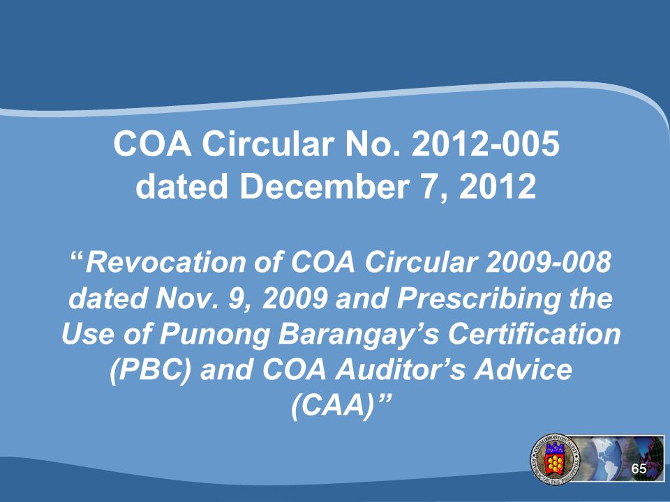 65 COA Circular No.2012-005 dated December 7, 2012 Revocation of COA Circular 2009-008 dated Nov.
