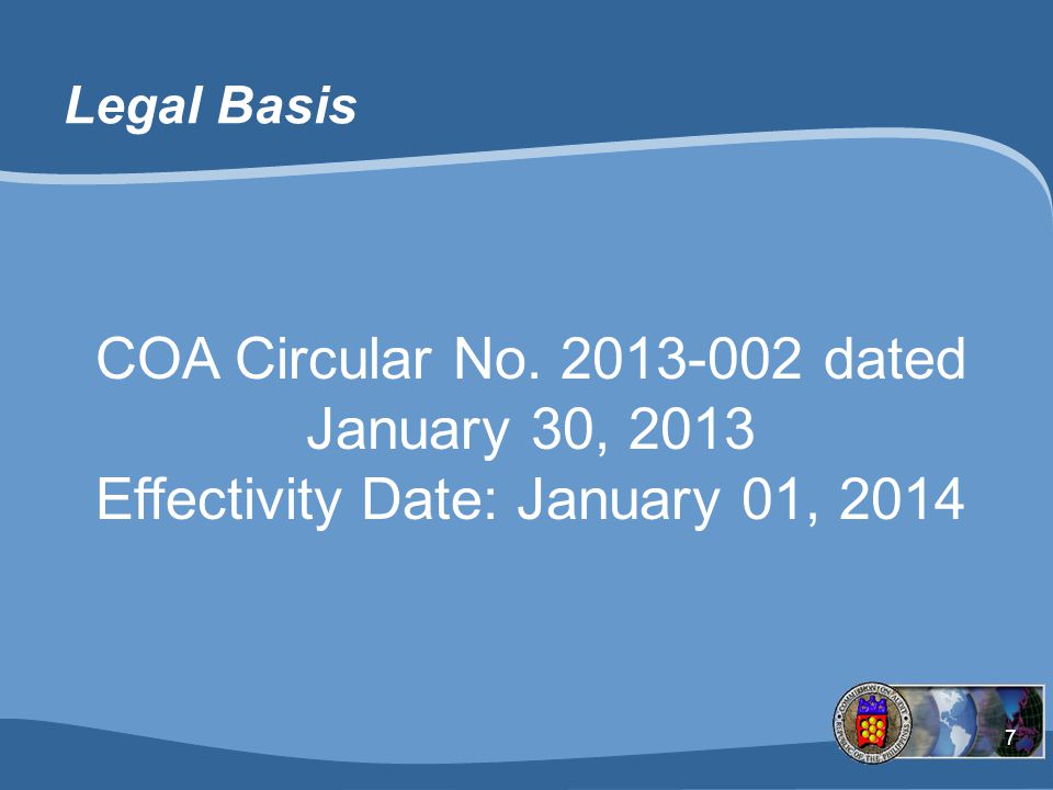 7 Legal Basis COA Circular No. 2013-002 dated January 30, 2013 Effectivity Date: January 01, 2014