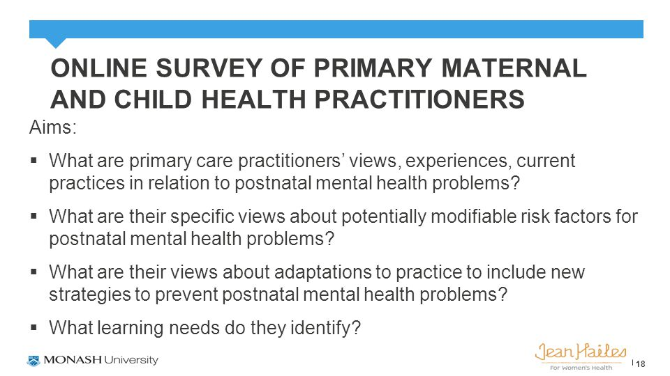 ONLINE SURVEY OF PRIMARY MATERNAL AND CHILD HEALTH PRACTITIONERS Aims:  What are primary care practitioners' views, experiences, current practices in relation to postnatal mental health problems.