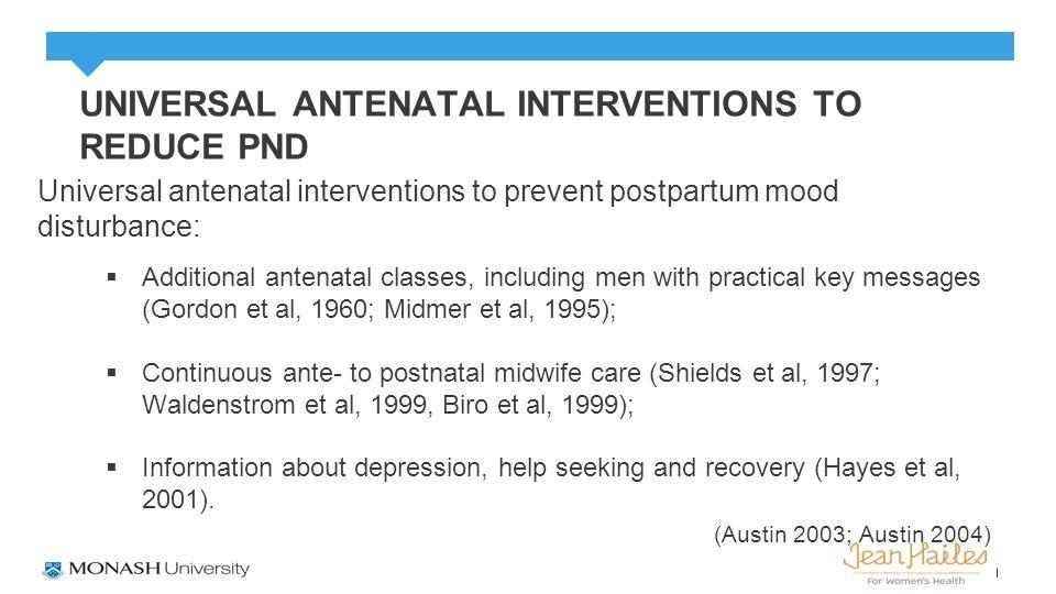 UNIVERSAL ANTENATAL INTERVENTIONS TO REDUCE PND Universal antenatal interventions to prevent postpartum mood disturbance:  Additional antenatal class