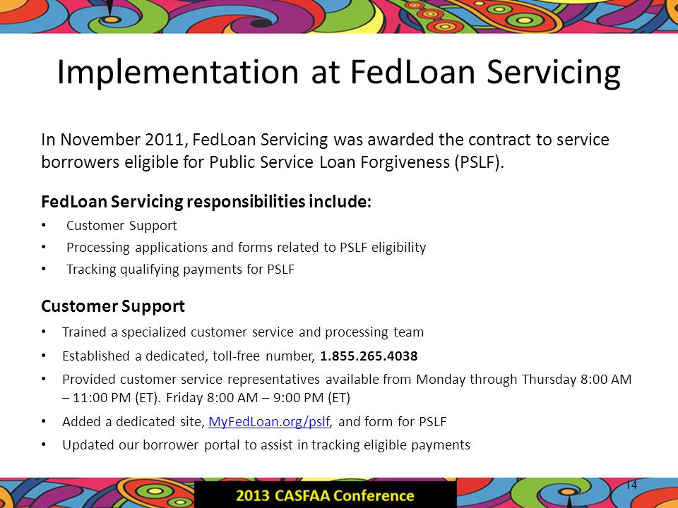 Implementation at FedLoan Servicing In November 2011, FedLoan Servicing was awarded the contract to service borrowers eligible for Public Service Loan