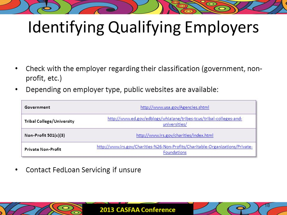 Identifying Qualifying Employers Check with the employer regarding their classification (government, non- profit, etc.) Depending on employer type, pu
