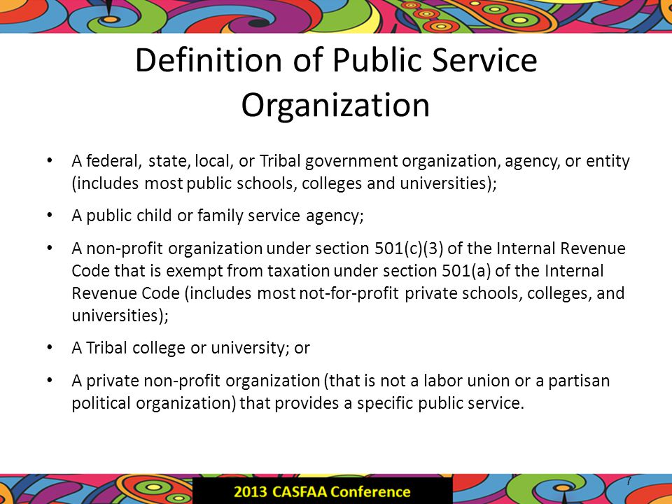 Definition of Public Service Organization A federal, state, local, or Tribal government organization, agency, or entity (includes most public schools,