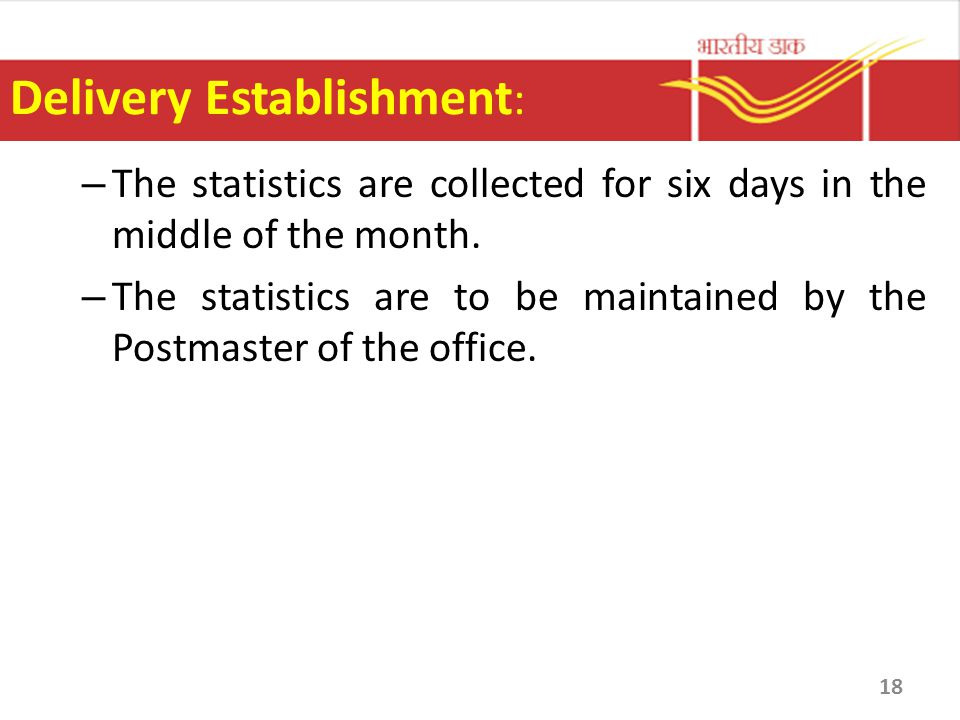 Delivery Establishment : – The statistics are collected for six days in the middle of the month. – The statistics are to be maintained by the Postmast
