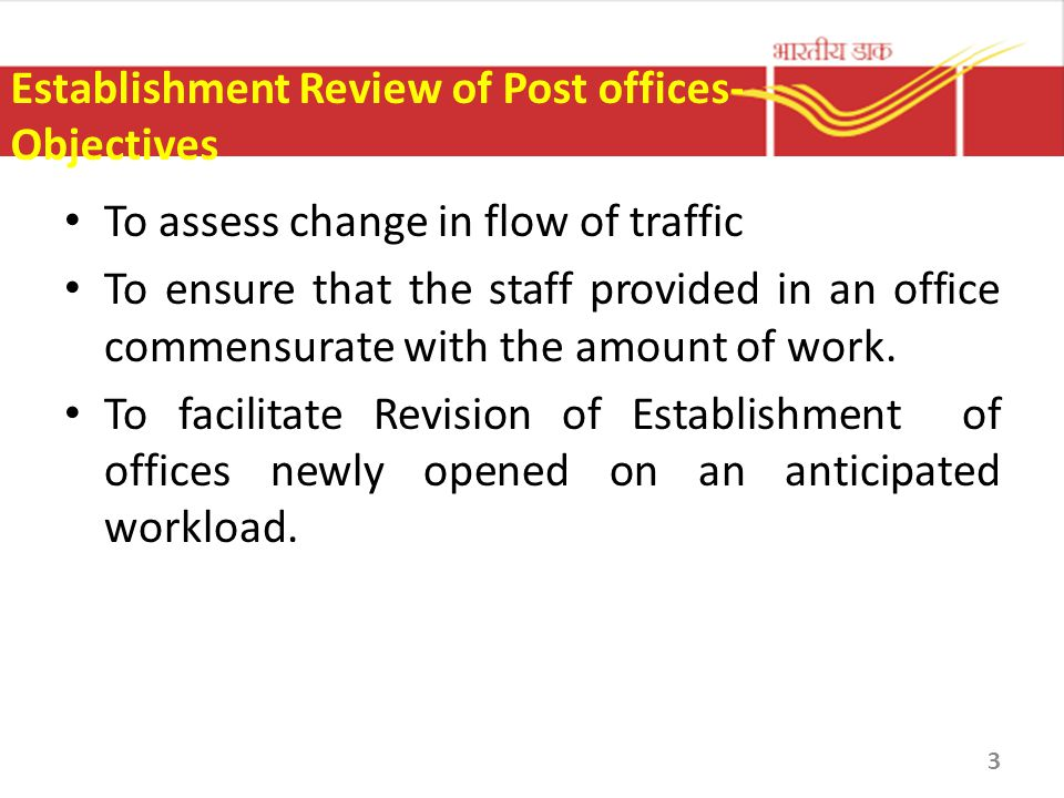 Establishment Review of Post offices- Objectives To assess change in flow of traffic To ensure that the staff provided in an office commensurate with