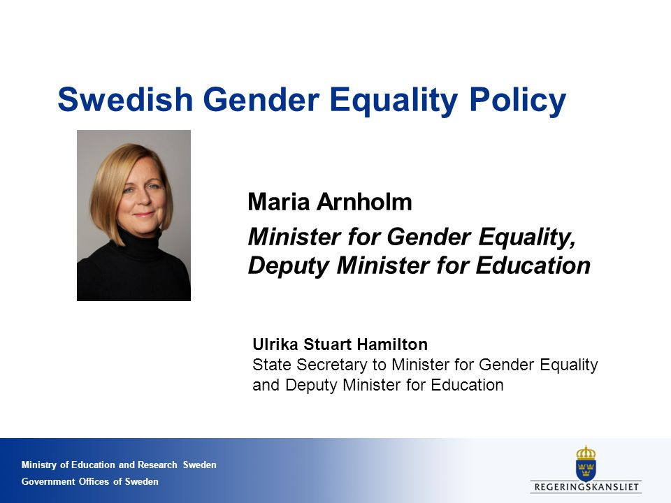 Ministry of Education and Research Sweden Government Offices of Sweden Swedish Gender Equality Policy Maria Arnholm Minister for Gender Equality, Depu