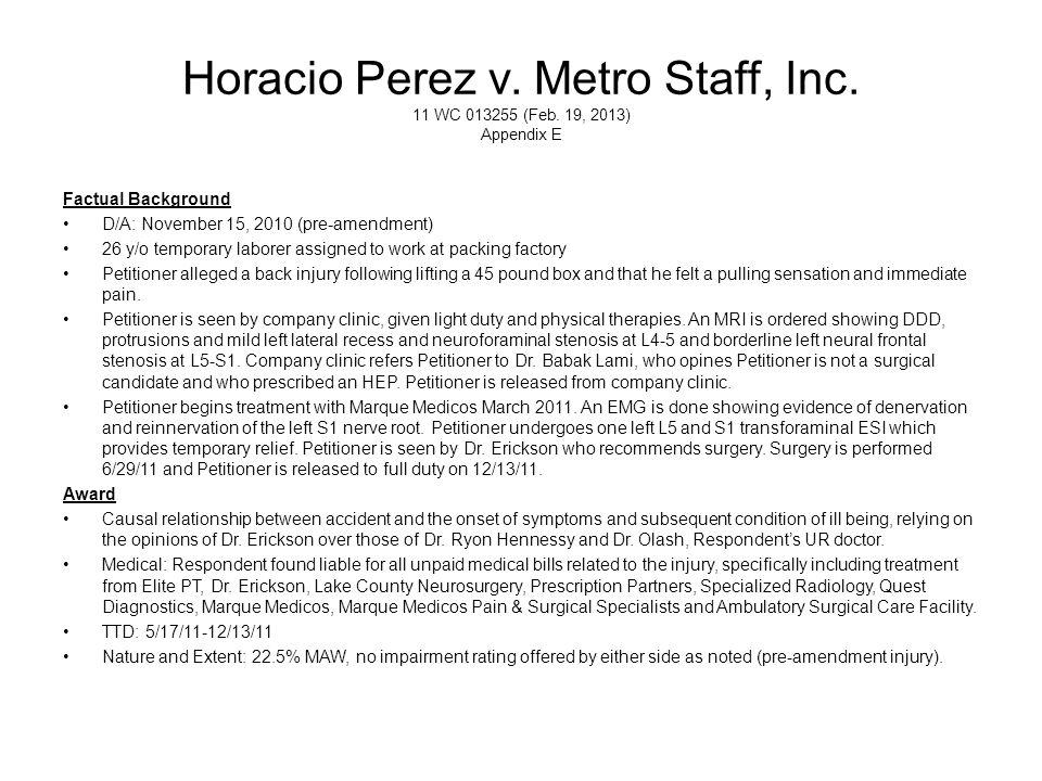 Horacio Perez v. Metro Staff, Inc. 11 WC 013255 (Feb. 19, 2013) Appendix E Factual Background D/A: November 15, 2010 (pre-amendment) 26 y/o temporary