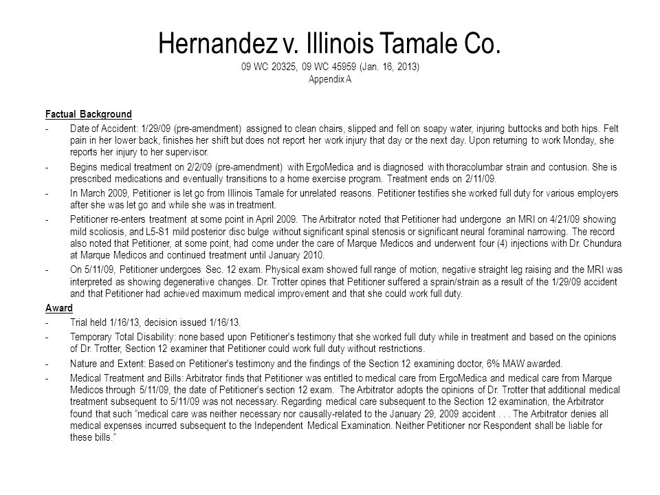 Hernandez v. Illinois Tamale Co. 09 WC 20325, 09 WC 45959 (Jan. 16, 2013) Appendix A Factual Background -Date of Accident: 1/29/09 (pre-amendment) ass
