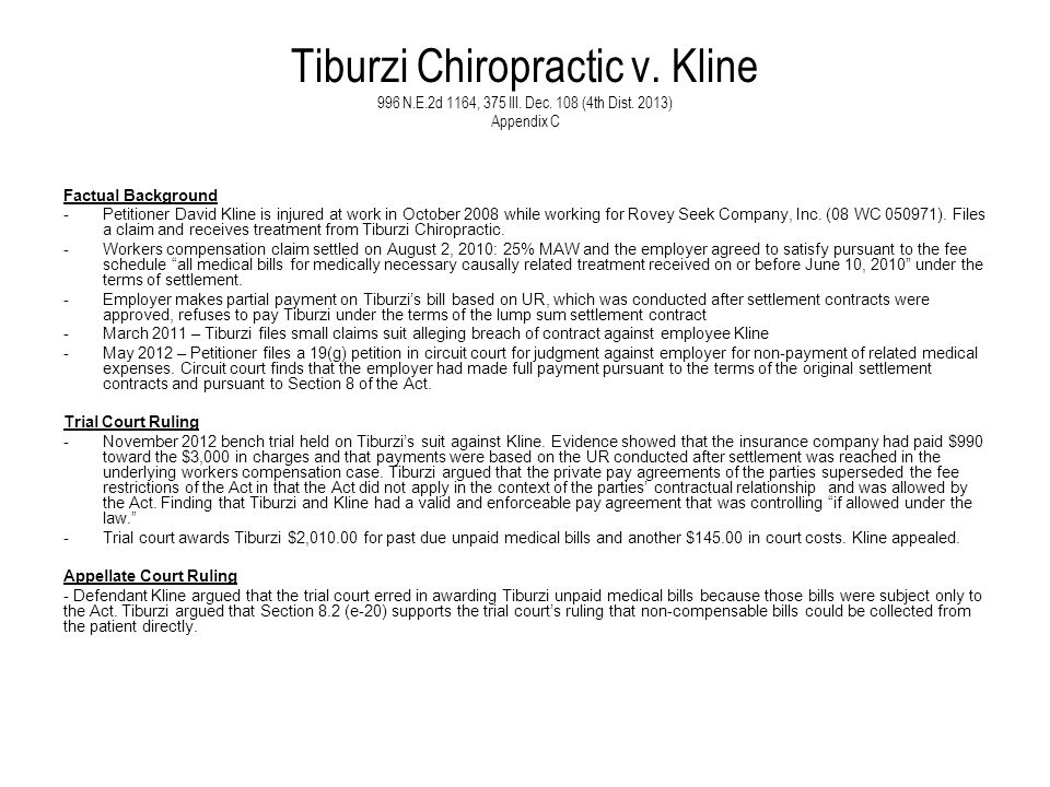 Tiburzi Chiropractic v. Kline 996 N.E.2d 1164, 375 Ill. Dec. 108 (4th Dist. 2013) Appendix C Factual Background -Petitioner David Kline is injured at