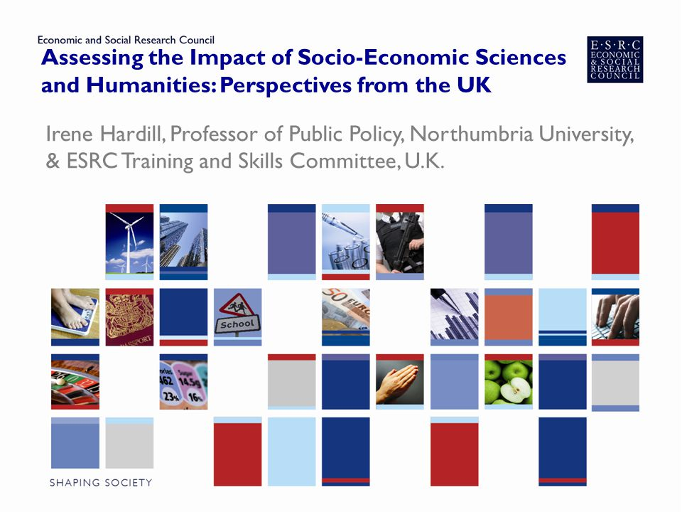 Introduction ▶ Focus on impact of socio-economic sciences and humanities (SSH) from perspective of UK research councils ▶ Economic and Social Research Council (ESRC) and Arts and Humanities Research Council (AHRC) ▶ Parallel debates in US on 'relevance', and public engagement and outreach in Australia and New Zealand being recast as impact ▶ UK growing body of work on impact (of research grants; postgraduate research; corpus of work linked to impact case studies for the UK Research Excellence Framework, REF)