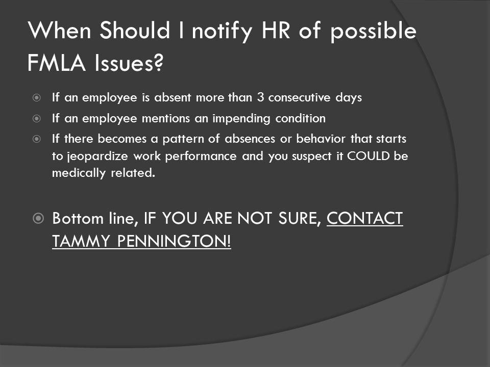 When Should I notify HR of possible FMLA Issues.