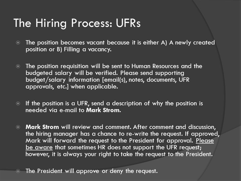 The Hiring Process: UFRs  The position becomes vacant because it is either A) A newly created position or B) Filling a vacancy.