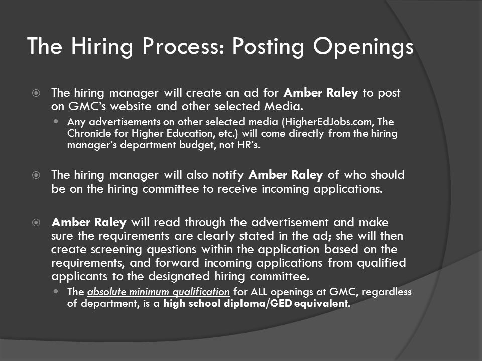 The Hiring Process: Posting Openings  The hiring manager will create an ad for Amber Raley to post on GMC's website and other selected Media.