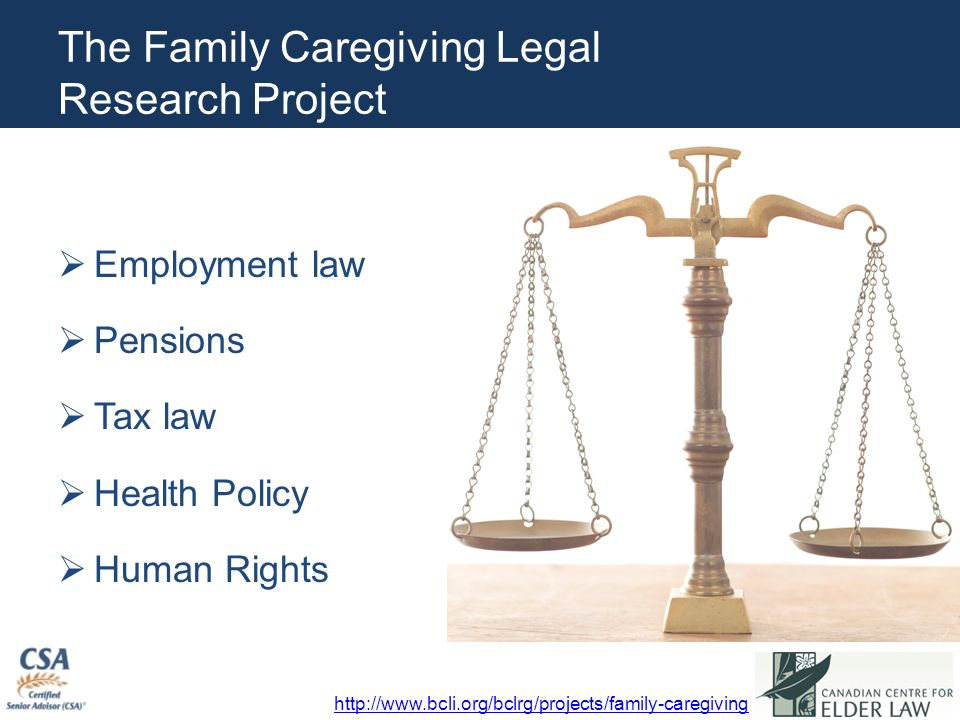 The Family Caregiving Legal Research Project  Employment law  Pensions  Tax law  Health Policy  Human Rights http://www.bcli.org/bclrg/projects/family-caregiving