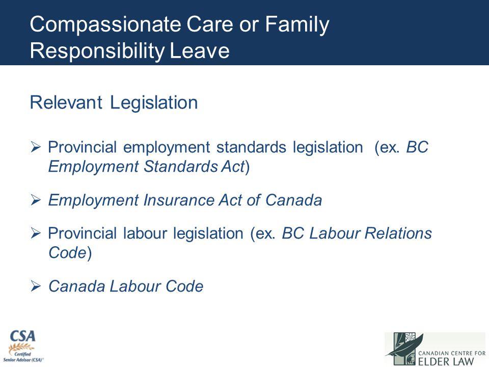 Compassionate Care or Family Responsibility Leave Relevant Legislation PProvincial employment standards legislation (ex.