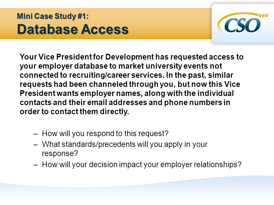 Mini Case Study #1: Database Access Your Vice President for Development has requested access to your employer database to market university events not connected to recruiting/career services.