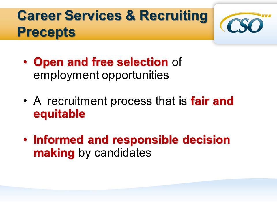 Career Services & Recruiting Precepts Open and free selectionOpen and free selection of employment opportunities fair and equitableA recruitment process that is fair and equitable Informed and responsible decision makingInformed and responsible decision making by candidates