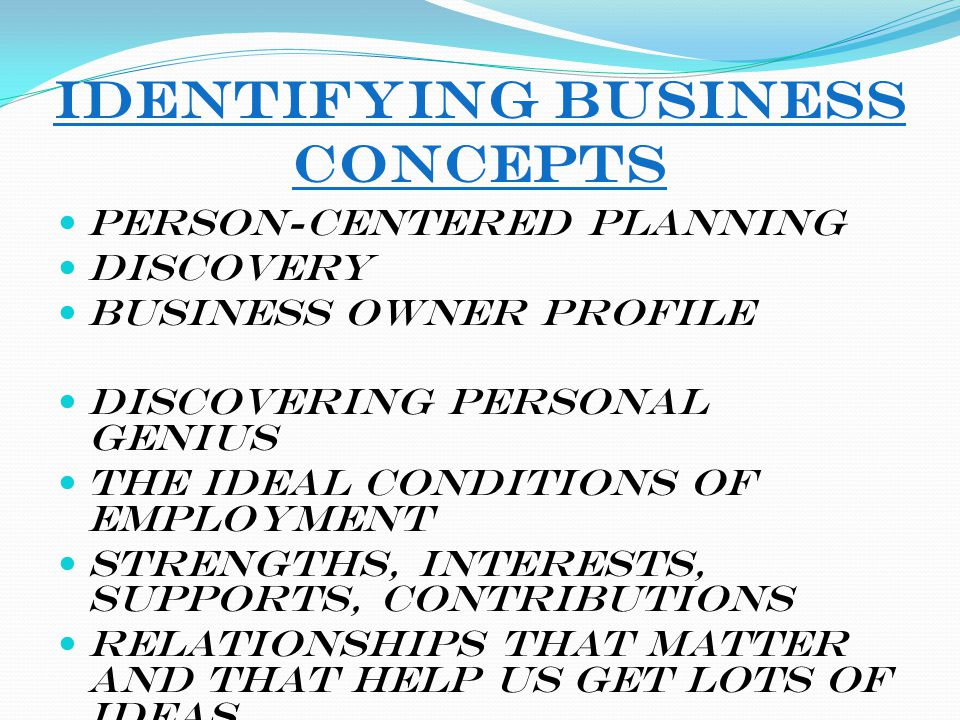 Identifying Business Concepts Person-Centered Planning Discovery Business Owner Profile Discovering Personal Genius The ideal Conditions of Employment
