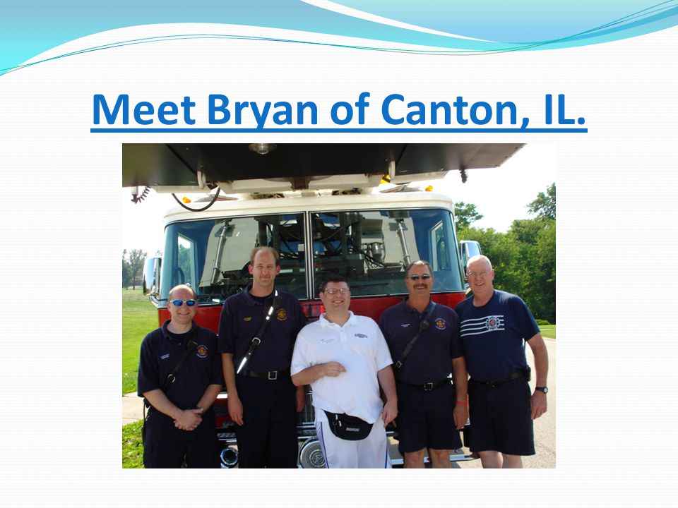 Meet Bryan of Canton, IL.