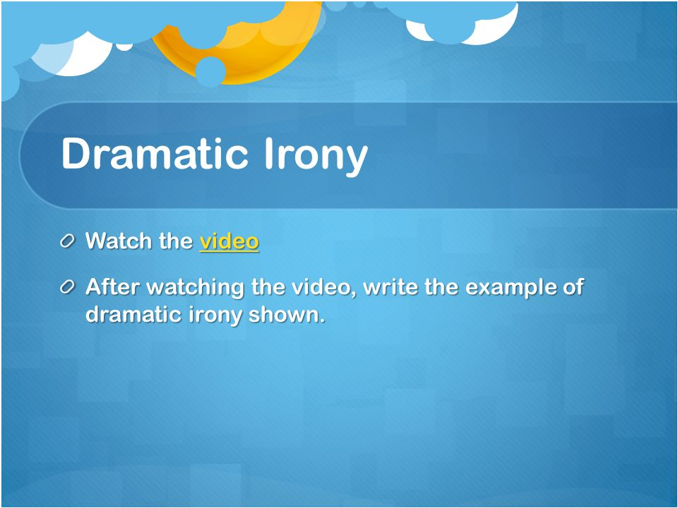 Dramatic Irony Watch the video video After watching the video, write the example of dramatic irony shown.