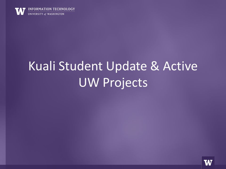 UW's Kuali Student Timeline 20082009201020112012-13 May 2008 Strategic Roadmap planning complete State of WA and BOR approval to invest in Kuali Student UW Staffing allocated to Kuali Student MyPlan development starts UW CM implementation initiated Curriculum Management (CM) 1.0 MyPlan proposed to STFC MyPlan Year 1 released KS MoU renewal 2 CM 1.2CM 2.0 Enrollment Development begins Student Accounts Development begins