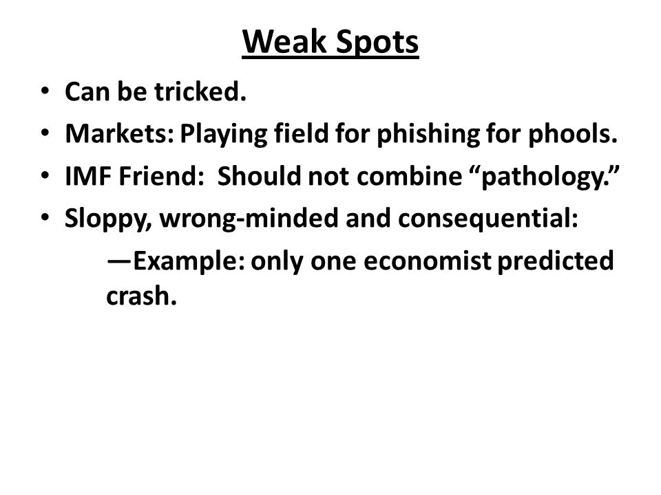 "Weak Spots Can be tricked. Markets: Playing field for phishing for phools. IMF Friend: Should not combine ""pathology."" Sloppy, wrong-minded and conseq"
