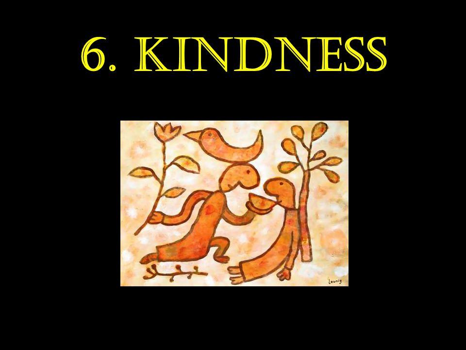 6. Kindness