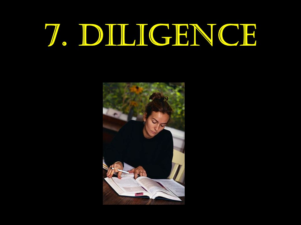 7. Diligence