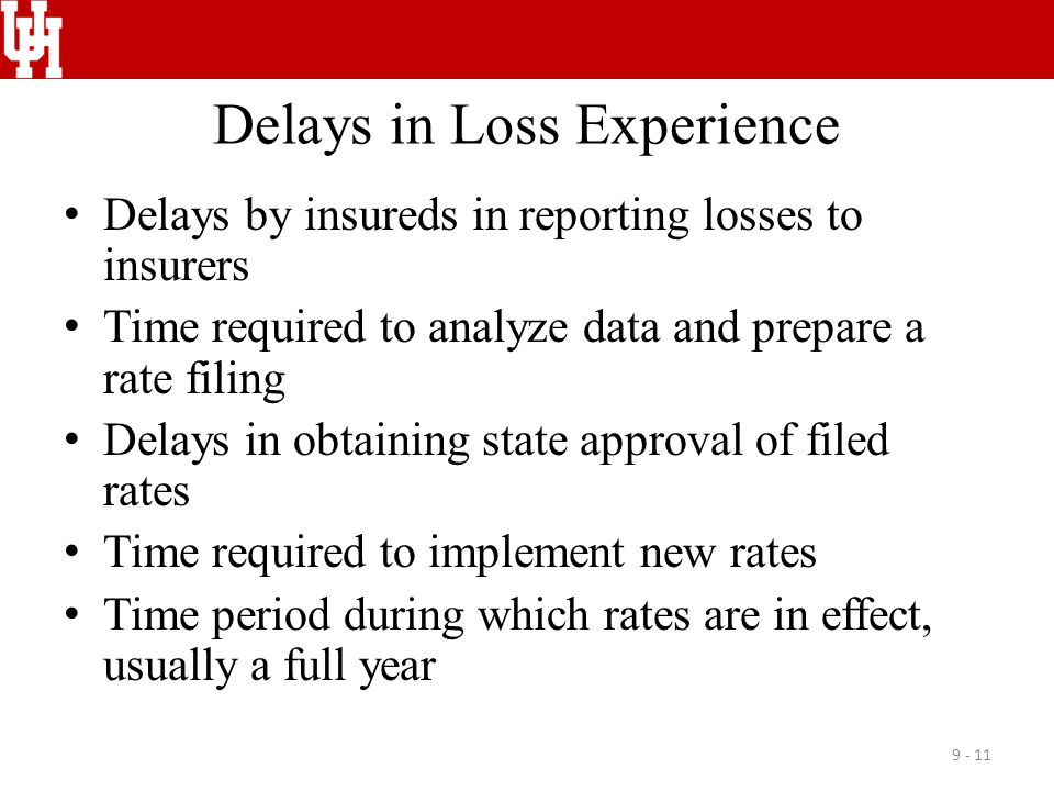Delays in Loss Experience Delays by insureds in reporting losses to insurers Time required to analyze data and prepare a rate filing Delays in obtaini