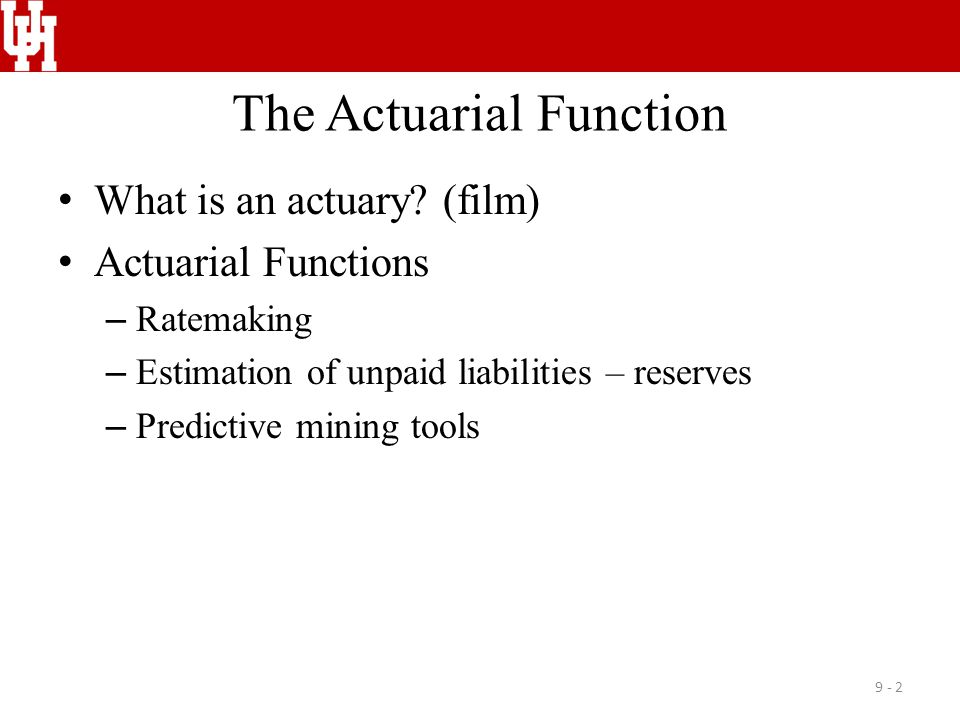 The Actuarial Function What is an actuary? (film) Actuarial Functions – Ratemaking – Estimation of unpaid liabilities – reserves – Predictive mining t