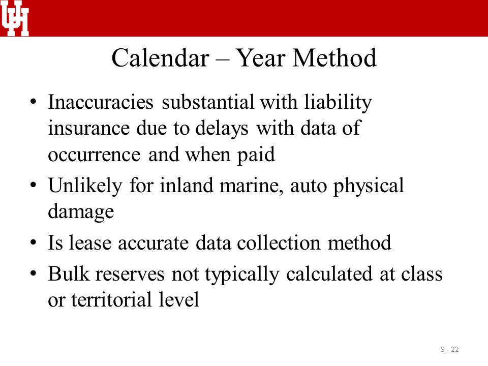 Calendar – Year Method Inaccuracies substantial with liability insurance due to delays with data of occurrence and when paid Unlikely for inland marin