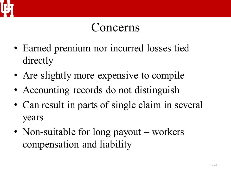 Concerns Earned premium nor incurred losses tied directly Are slightly more expensive to compile Accounting records do not distinguish Can result in p