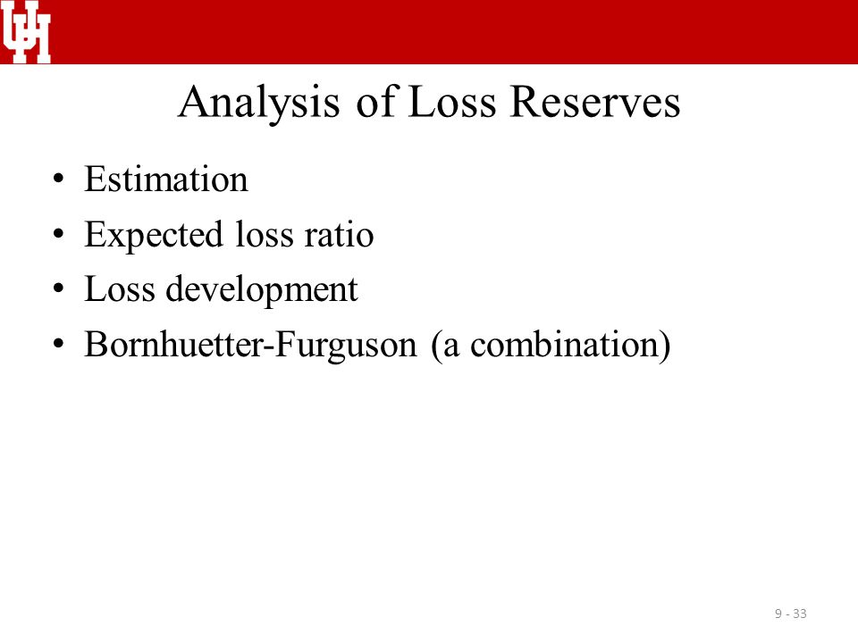 Analysis of Loss Reserves Estimation Expected loss ratio Loss development Bornhuetter-Furguson (a combination) 9 - 33