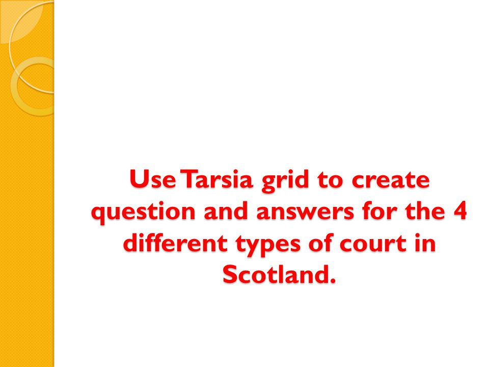 Use Tarsia grid to create question and answers for the 4 different types of court in Scotland.