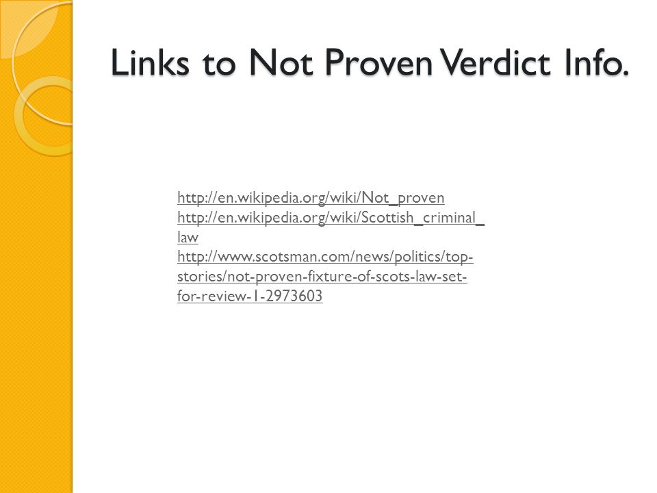 Links to Not Proven Verdict Info. http://en.wikipedia.org/wiki/Not_proven http://en.wikipedia.org/wiki/Scottish_criminal_ law http://www.scotsman.com/