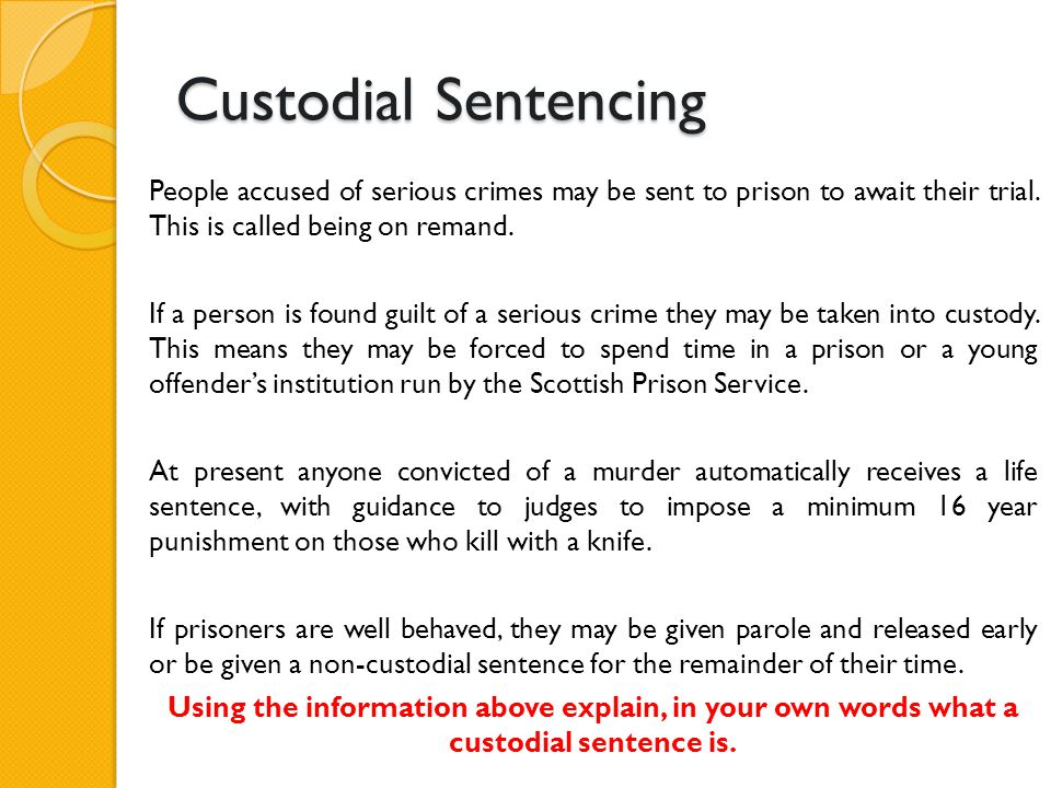 Custodial Sentencing People accused of serious crimes may be sent to prison to await their trial. This is called being on remand. If a person is found