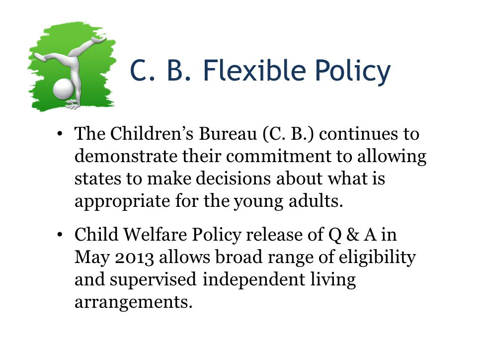 C. B. Flexible Policy The Children's Bureau (C.